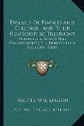 Diseases of Females and Children, and Their Homeopathic Treatment : Containing Also, A Full ...
