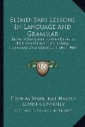 Elementary Lessons in Language and Grammar : Being A Remodeled and Revised Edition of an Ele...