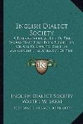 English Dialect Society : A Bibliographical List of the Works That Have Been Published, or A...