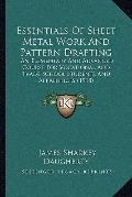 Essentials of Sheet Metal Work and Pattern Drafting : An Elementary and Advanced Course for ...