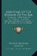 Essentials of the Diseases of the Ear : Arranged in the Form of Questions and Answers, Prepa...