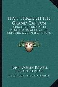 First Through the Grand Canyon : Being the Record of the Pioneer Exploration of the Colorado...