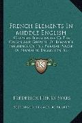 French Elements in Middle English : Chapters Illustrative of the Origin and Growth of Romanc...