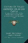 History of Polled Aberdeen or Angus Cattle : Giving an Account of the Origin, Improvement, a...
