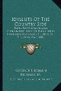 Idyllists of the Country Side : Being Six Commentaries Concerning Some of Those Who Have Apo...