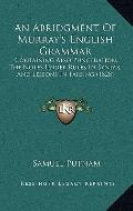 Abridgment of Murray's English Grammar : Containing Also Punctuation, the Notes under Rules ...