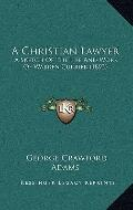 Christian Lawyer : A Sketch of the Life and Work of Warren Currier (1893)