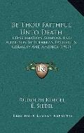 Be Thou Faithful unto Death : Confirmation Sermons and Addresses by Lutheran Pastors in Germ...