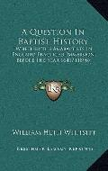 Question in Baptist History : Whether the Anabaptists in England Practiced Immersion Before ...