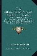 Elements of Anglo-Saxon Grammar : With Copious Notes, Illustrating the Structure of the Saxo...