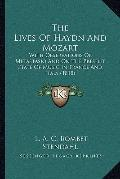 Lives of Haydn and Mozart : With Observations on Metastasio and on the Present State of Musi...