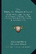Trial of William Penn and William Mead : For Causing A Tumult, at the Sessions Held at the O...