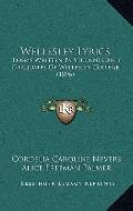 Wellesley Lyrics : Poems Written by Students and Graduates of Wellesley College (1896)