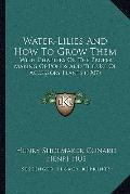 Water-Lilies and How to Grow Them : With Chapters on the Proper Making of Ponds and the Use ...