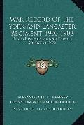 War Record of the York and Lancaster Regiment, 1900-1902 : From Regimental and Private Sourc...