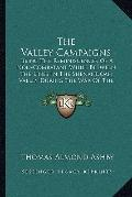 Valley Campaigns : Being the Reminiscences of A Non-Combatant While Between the Lines in the...