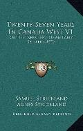 Twenty-Seven Years in Canada West V1 : Or the Experience of an Early Settler (1853)