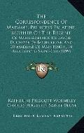 Correspondence of Madame, Princess Palatine, Mother of the Regent : Of Marie-Adelaide de Sav...