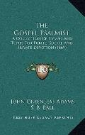 Gospel Psalmist : A Collection of Hymns and Tunes for Public, Social and Private Devotion (1...