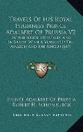Travels of His Royal Highness Prince Adalbert of Prussia V2 : In the South of Europe and in ...