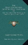 Great Controversy Between Christ and Satan V2 : Life, Teachings and Miracles of Our Lord Jes...