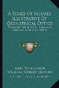 Series of Figures Illustrative of Geometrical Optics : Together with an Explanation Forming ...