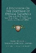 Discussion on the Doctrine of Eternal Salvation : Question, Do the Holy Scriptures Teach the...