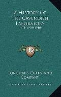 History of the Cavendish Laboratory : 1871-1910 (1910)