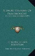 Short History of Freethought : Ancient and Modern (1899)
