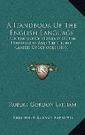 Handbook of the English Language : For the Use of Students of the Universities and the Highe...