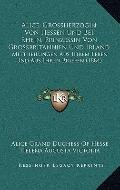 Alice, Grossherzogin Von Hessen und Bei Rhein, Prinzessin Von Grossbritannien und Irland : M...