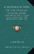 Historical View of the English Government : From the Settlement of the Saxons in Britain to ...