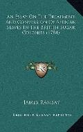 Essay on the Treatment and Conversion of African Slaves in the British Sugar Colonies