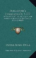 Burgoyne's Invasion Of 1777 : With an Outline Sketch of the American Invasion of Canada, 177...