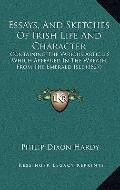 Essays, and Sketches of Irish Life and Character : Containing the Various Articles Which App...
