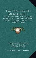 Eva, Duchess of Monteleone : An Original Play, in A Prologue and Four Acts and the Triumph o...