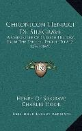 Chronicon Henrici de Silegrave : A Chronicle of English History, from the Earliest Period to...
