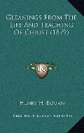Gleanings From The Life And Teaching Of Christ (1879)