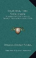 Fighting the Spoilsmen : Reminiscences of the Civil Service Reform Movement (1919)