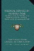 Medical Service in Modern War : An Exposition of the Tactical Functions of the Medical Depar...