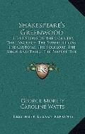 Shakespeare's Greenwood : The the Customs of the Country, the Language, the Superstitions, t...