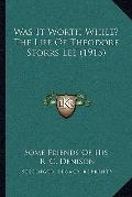 Was It Worth While? the Life of Theodore Storrs Lee