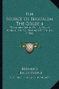Source of Jerusalem the Golden : Together with Other Pieces Attributed to Bernard of Cluny (...