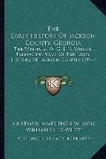 Early History of Jackson County, Georgi : The Writings of G. J. N. Wilson, Embracing Some of...