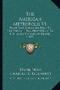 American Metropolis V1 : From Knickerbocker Days to the Present Time, New York City Life in ...