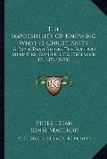 Impossibility of Knowing What Is Christianity : A Paper Read Before the London Ministers' Co...