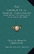 Church of St Martin, Canterbury : An Illustrated Account of Its History and Fabric (1901)