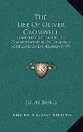 Life of Oliver Cromwell : Lord Protector of the Commonwealth of England, Scotland and Irelan...