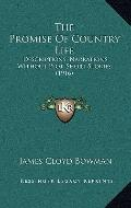 Promise of Country Life : Descriptions, Narrations Without Plot, Short Stories (1916)