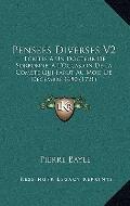 Pensees Diverses V2 : Ecrites A un Docteur de Sorbonne, A L'Occasion de la Comete Qui Parut ...